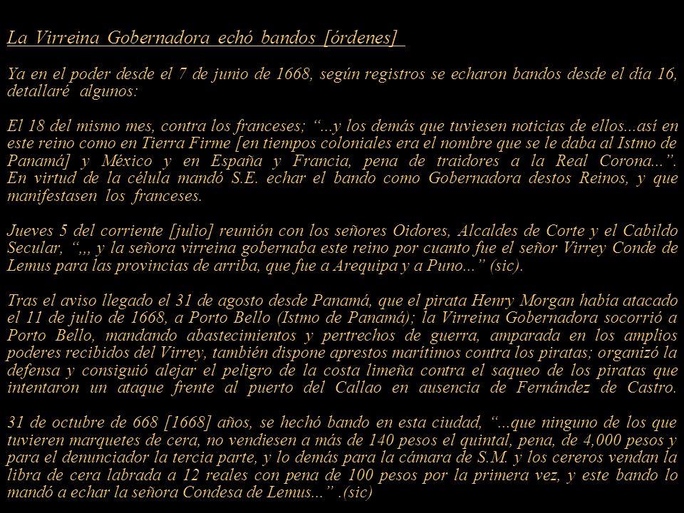 La Virreina Gobernadora echó bandos [órdenes] , ,,,,,,,,,,,,,,,,,,,,,,,,,,,,,,,,,,,,,,,,,,,,,,,,,,,,,,,,,, Ya en el poder desde el 7 de junio de 1668, según registros se echaron bandos desde el día 16, detallaré algunos:..............................................................................................................................